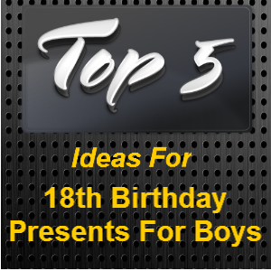 18th Birthday Presents For Boys