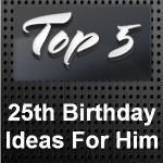 25th Birthday Ideas For Him