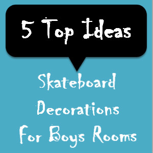 Skateboard Decorations For Boys Rooms